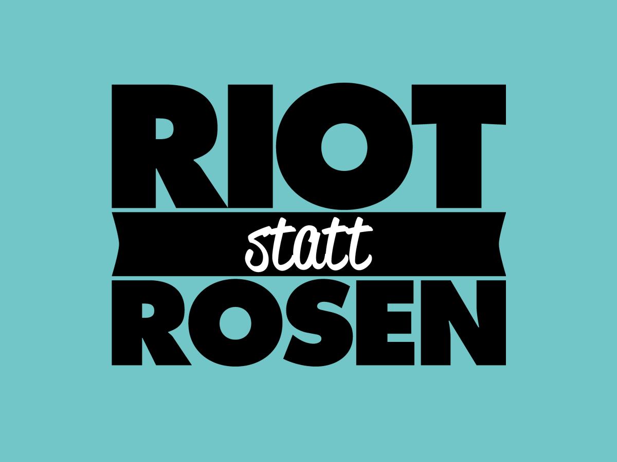 Riot statt Rosen